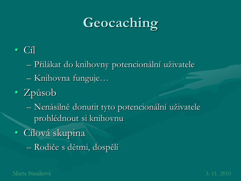 Geocaching CílCíl –Přilákat do knihovny potencionální uživatele –Knihovna funguje… ZpůsobZpůsob –Nenásilně donutit tyto potencionální uživatele prohlé