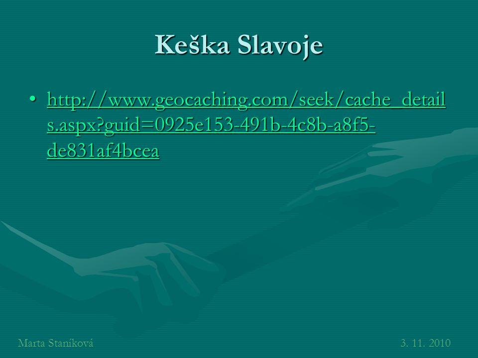 Keška Slavoje http://www.geocaching.com/seek/cache_detail s.aspx?guid=0925e153-491b-4c8b-a8f5- de831af4bceahttp://www.geocaching.com/seek/cache_detail s.aspx?guid=0925e153-491b-4c8b-a8f5- de831af4bceahttp://www.geocaching.com/seek/cache_detail s.aspx?guid=0925e153-491b-4c8b-a8f5- de831af4bceahttp://www.geocaching.com/seek/cache_detail s.aspx?guid=0925e153-491b-4c8b-a8f5- de831af4bcea Marta Staníková3.