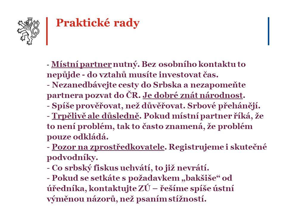 Praktické rady - Místní partner nutný. Bez osobního kontaktu to nepůjde - do vztahů musíte investovat čas. - Nezanedbávejte cesty do Srbska a nezapome
