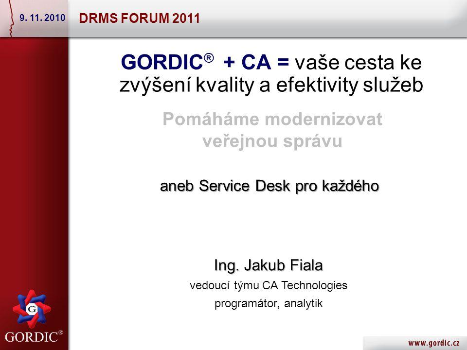 GORDIC ® + CA = vaše cesta ke zvýšení kvality a efektivity služeb DRMS FORUM 2011 9.