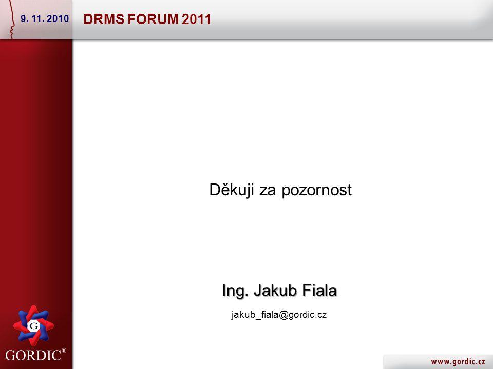 Děkuji za pozornost Ing. Jakub Fiala Ing. Jakub Fiala jakub_fiala@gordic.cz DRMS FORUM 2011 9.