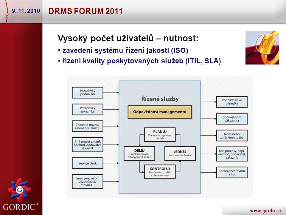 Vysoký počet uživatelů – nutnost: zavedení systému řízení jakosti (ISO) řízení kvality poskytovaných služeb (ITIL, SLA) DRMS FORUM 2011 9.