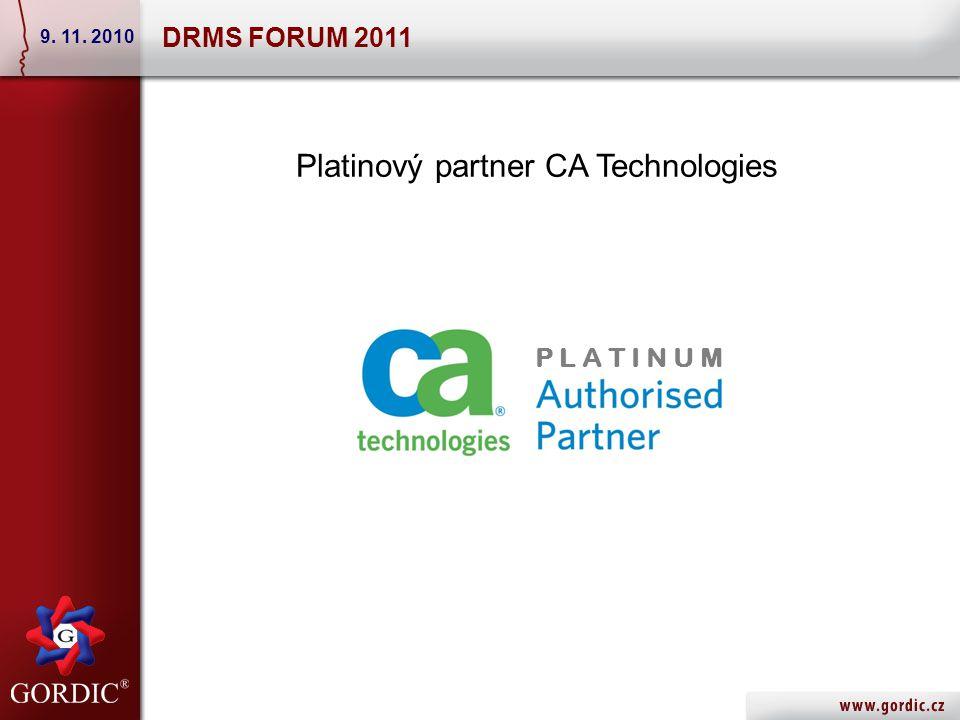 DRMS FORUM 2011 9. 11. 2010 Platinový partner CA Technologies P L A T I N U M