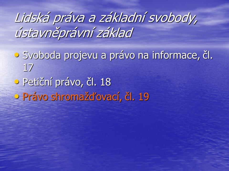 Lidská práva a základní svobody, ústavněprávní základ Svoboda projevu a právo na informace, čl. 17 Svoboda projevu a právo na informace, čl. 17 Petičn