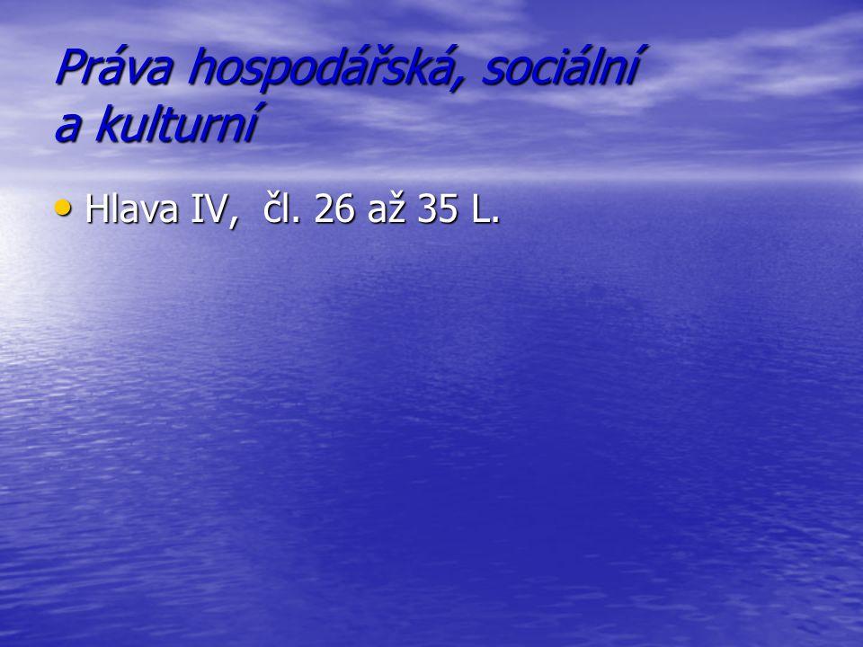 Práva hospodářská, sociální a kulturní Hlava IV, čl. 26 až 35 L. Hlava IV, čl. 26 až 35 L.