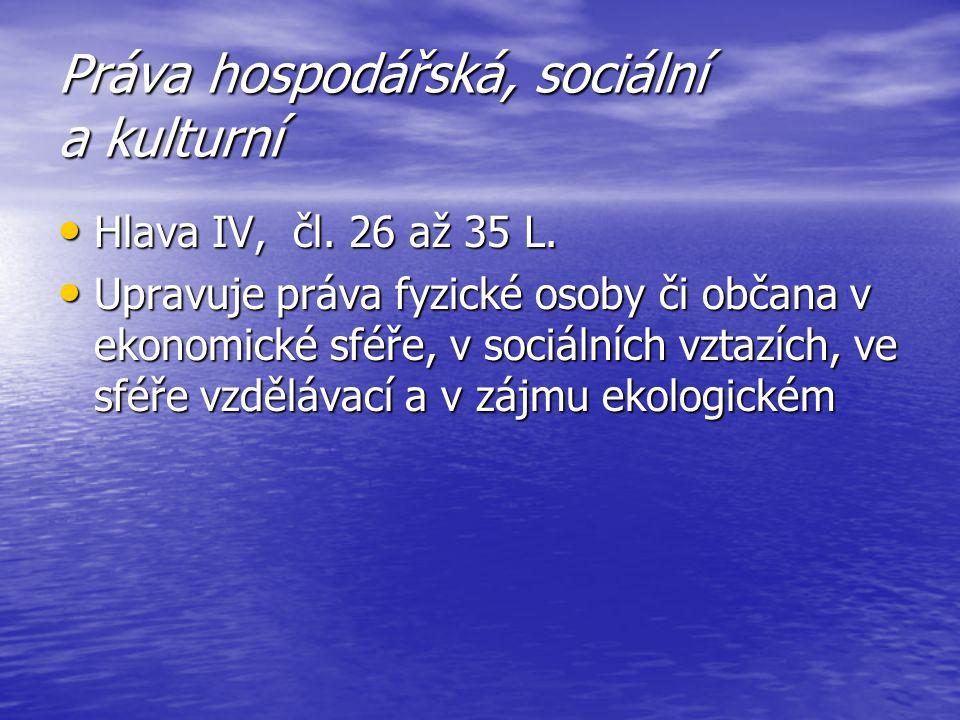 Práva hospodářská, sociální a kulturní Hlava IV, čl. 26 až 35 L. Hlava IV, čl. 26 až 35 L. Upravuje práva fyzické osoby či občana v ekonomické sféře,