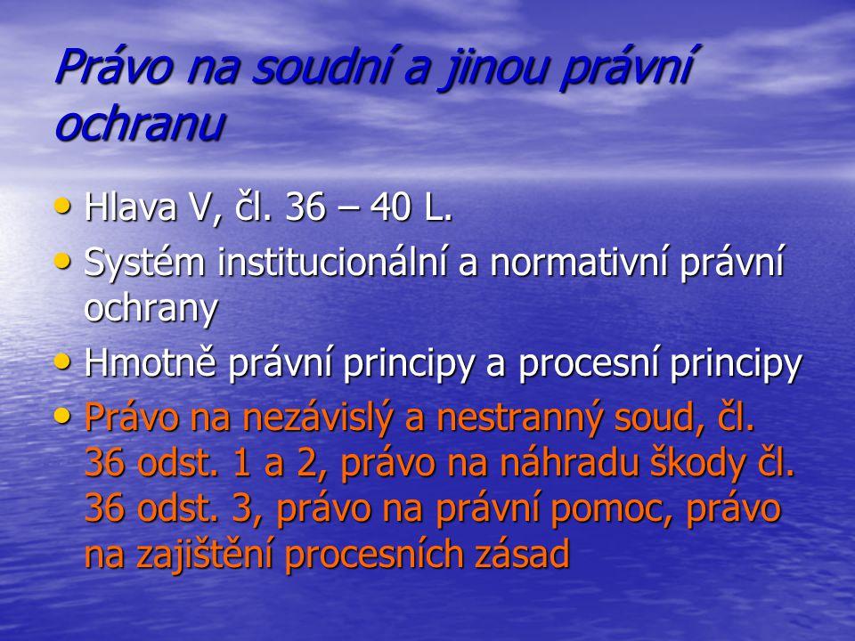 Právo na soudní a jinou právní ochranu Hlava V, čl. 36 – 40 L. Hlava V, čl. 36 – 40 L. Systém institucionální a normativní právní ochrany Systém insti