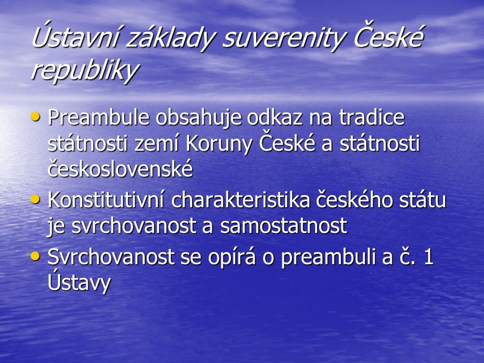 Ústavní základy suverenity České republiky Preambule obsahuje odkaz na tradice státnosti zemí Koruny České a státnosti československé Preambule obsahu