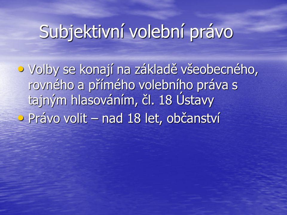 Subjektivní volební právo Subjektivní volební právo Volby se konají na základě všeobecného, rovného a přímého volebního práva s tajným hlasováním, čl.