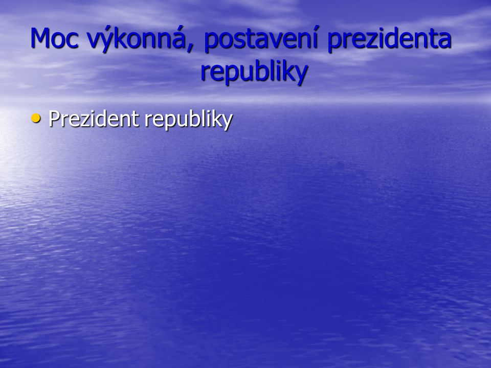 Moc výkonná, postavení prezidenta republiky Prezident republiky Prezident republiky