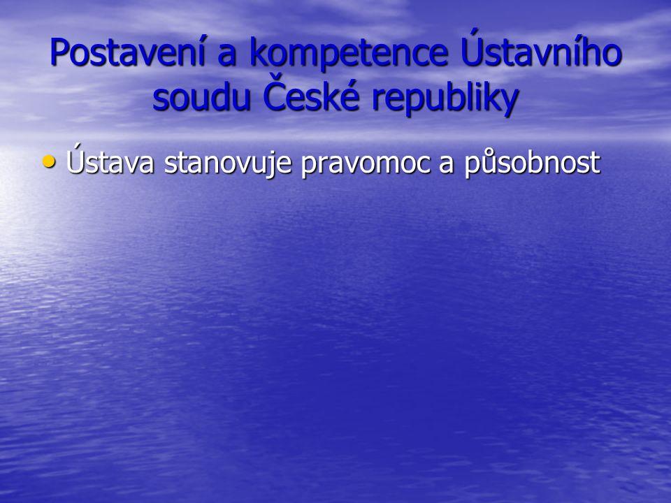 Postavení a kompetence Ústavního soudu České republiky Ústava stanovuje pravomoc a působnost Ústava stanovuje pravomoc a působnost