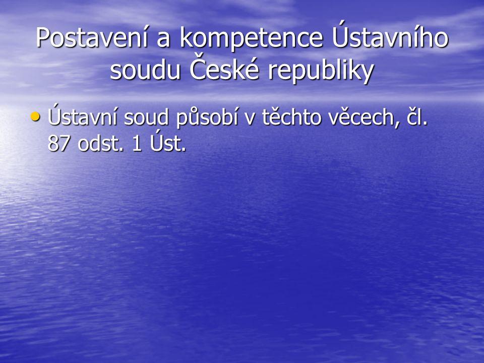 Postavení a kompetence Ústavního soudu České republiky Ústavní soud působí v těchto věcech, čl. 87 odst. 1 Úst. Ústavní soud působí v těchto věcech, č