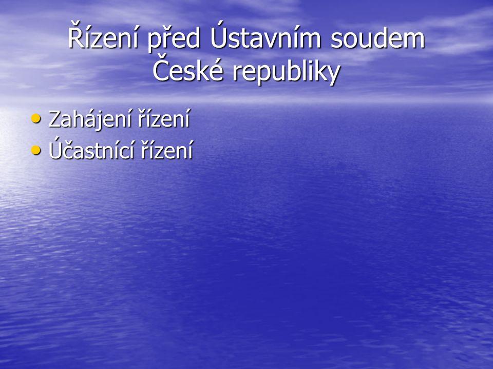 Řízení před Ústavním soudem České republiky Zahájení řízení Zahájení řízení Účastnící řízení Účastnící řízení