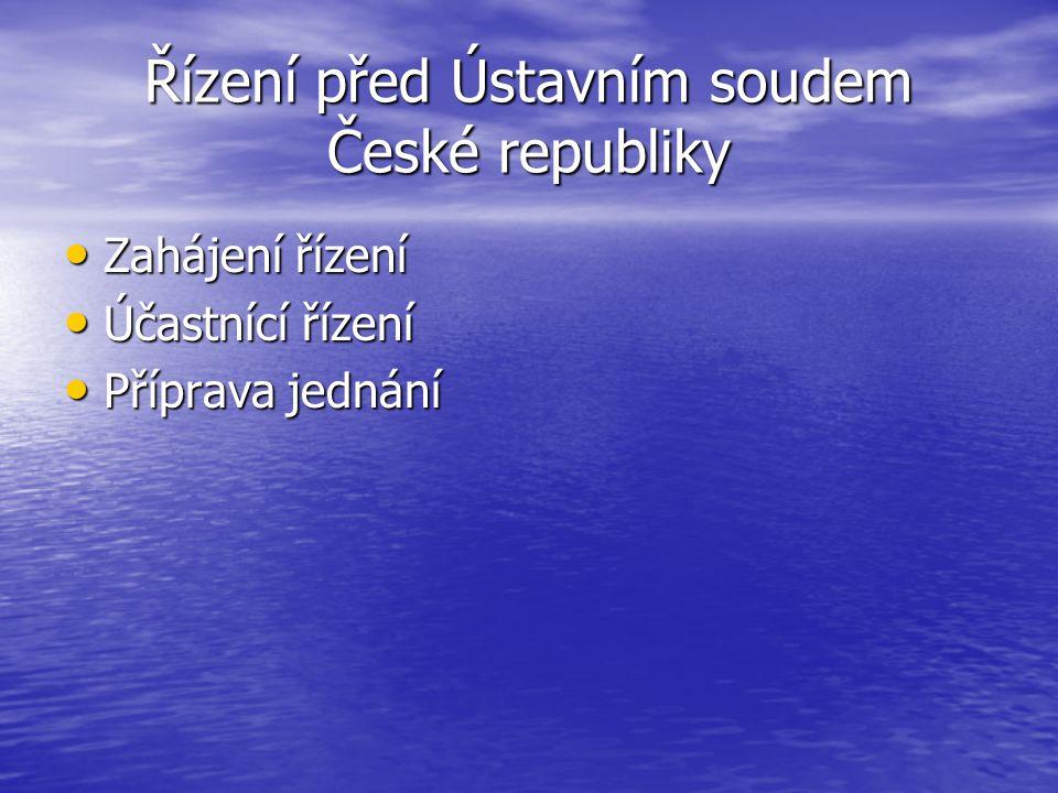 Řízení před Ústavním soudem České republiky Zahájení řízení Zahájení řízení Účastnící řízení Účastnící řízení Příprava jednání Příprava jednání