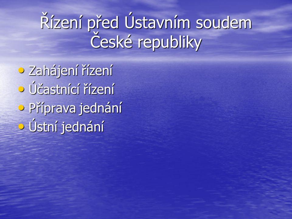 Řízení před Ústavním soudem České republiky Zahájení řízení Zahájení řízení Účastnící řízení Účastnící řízení Příprava jednání Příprava jednání Ústní