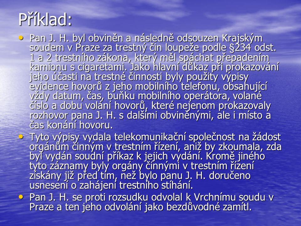 Příklad: Pan J. H. byl obviněn a následně odsouzen Krajským soudem v Praze za trestný čin loupeže podle §234 odst. 1 a 2 trestního zákona, který měl s