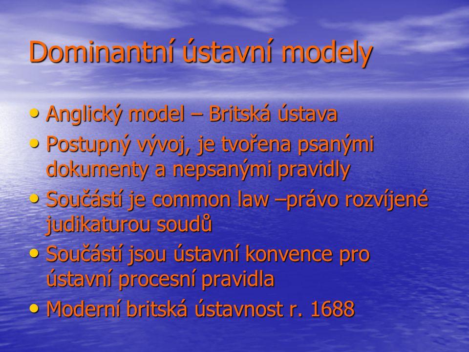 Dominantní ústavní modely Anglický model – Britská ústava Anglický model – Britská ústava Postupný vývoj, je tvořena psanými dokumenty a nepsanými pra