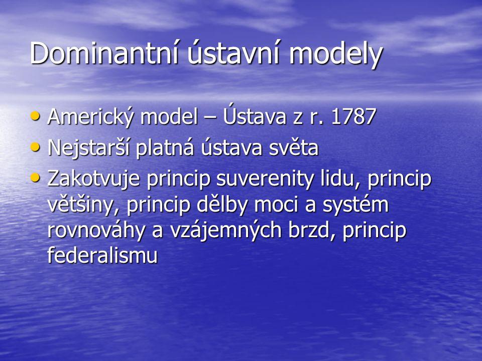 Dominantní ústavní modely Americký model – Ústava z r. 1787 Americký model – Ústava z r. 1787 Nejstarší platná ústava světa Nejstarší platná ústava sv