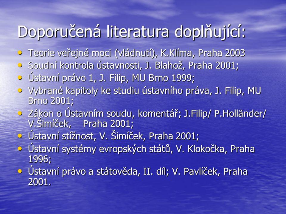 Doporučená literatura doplňující: Teorie veřejné moci (vládnutí), K.Klíma, Praha 2003 Teorie veřejné moci (vládnutí), K.Klíma, Praha 2003 Soudní kontr