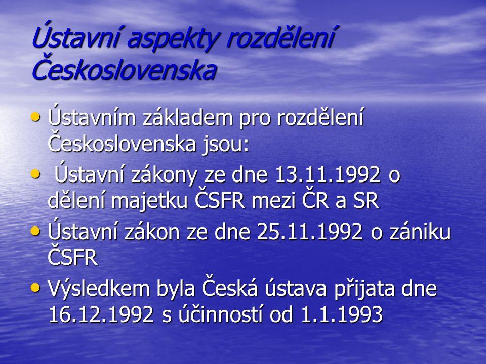 Ústavní aspekty rozdělení Československa Ústavním základem pro rozdělení Československa jsou: Ústavním základem pro rozdělení Československa jsou: Úst