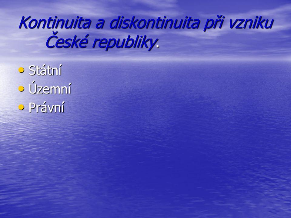 Kontinuita a diskontinuita při vzniku České republiky. Státní Státní Územní Územní Právní Právní