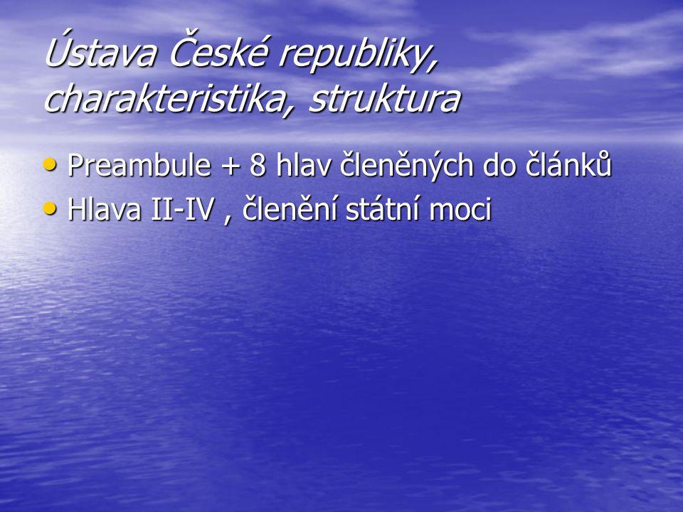 Ústava České republiky, charakteristika, struktura Preambule + 8 hlav členěných do článků Preambule + 8 hlav členěných do článků Hlava II-IV, členění