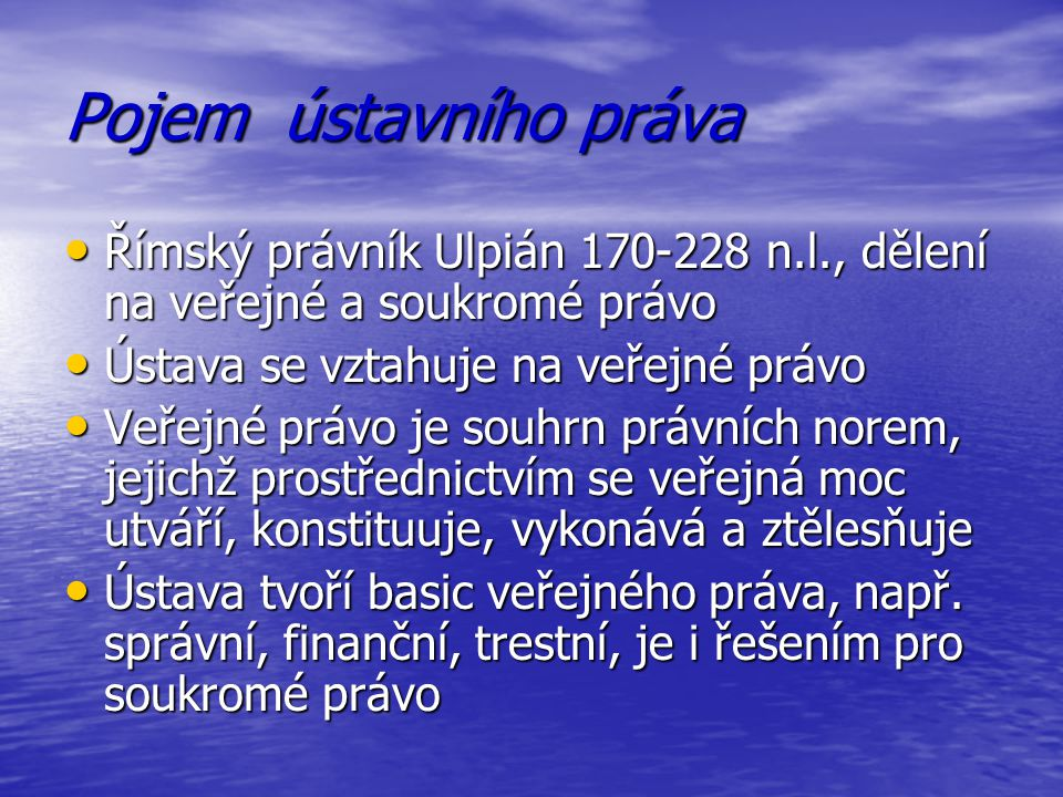 Pojem ústavního práva Římský právník Ulpián 170-228 n.l., dělení na veřejné a soukromé právo Římský právník Ulpián 170-228 n.l., dělení na veřejné a s