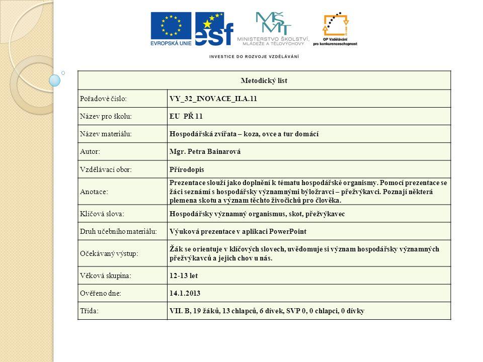 Metodický list Pořadové číslo:VY_32_INOVACE_II.A.11 Název pro školu:EU PŘ 11 Název materiálu:Hospodářská zvířata – koza, ovce a tur domácí Autor:Mgr.
