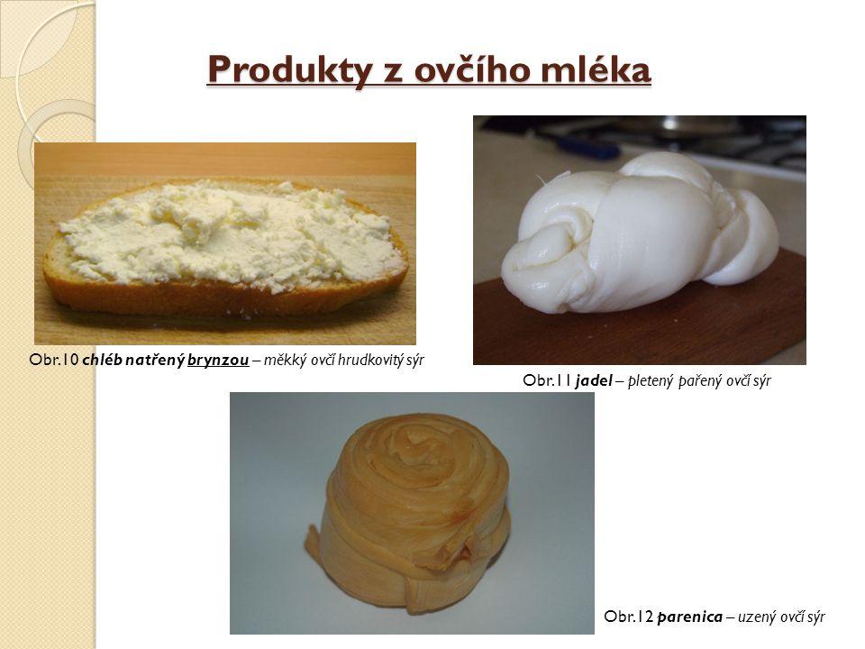 Produkty z ovčího mléka Obr.10 chléb natřený brynzou – měkký ovčí hrudkovitý sýr Obr.11 jadel – pletený pařený ovčí sýr Obr.12 parenica – uzený ovčí s