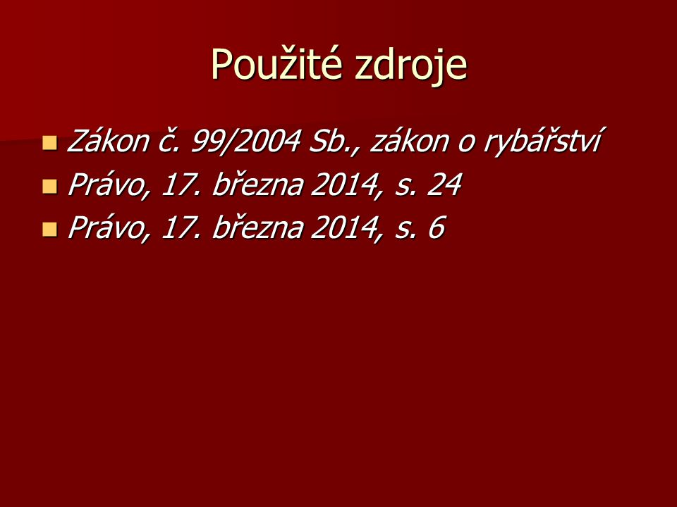 Použité zdroje Zákon č. 99/2004 Sb., zákon o rybářství Zákon č.