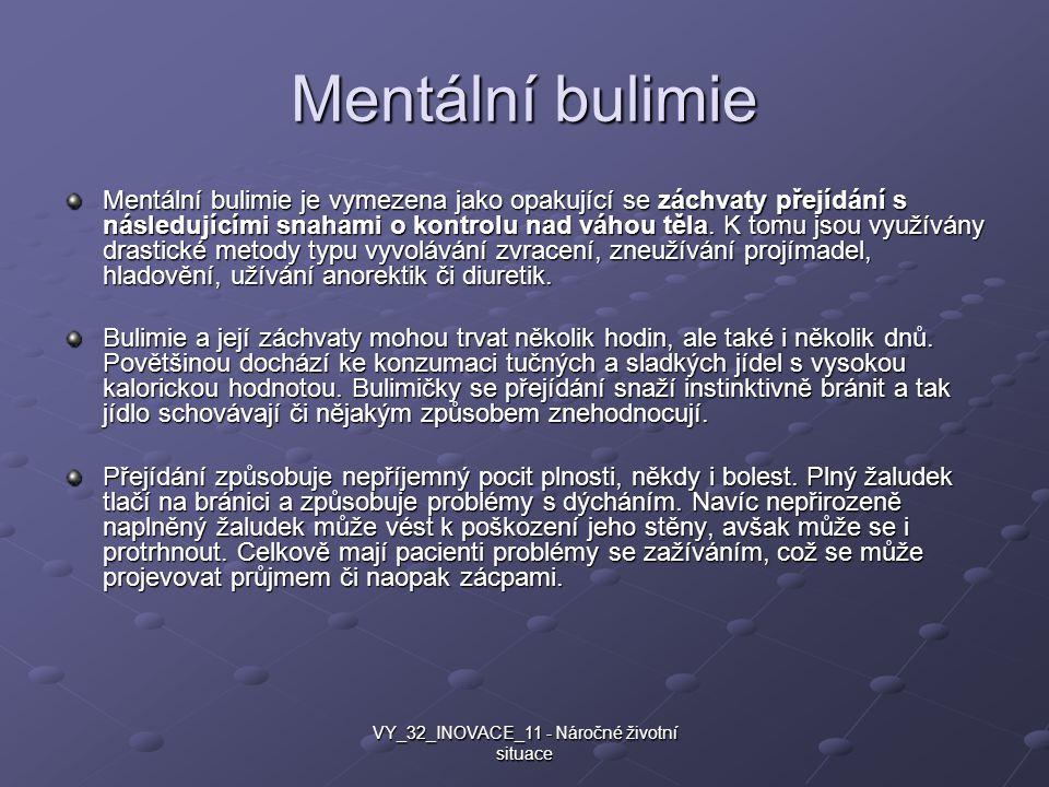 Mentální bulimie Mentální bulimie je vymezena jako opakující se záchvaty přejídání s následujícími snahami o kontrolu nad váhou těla. K tomu jsou využ