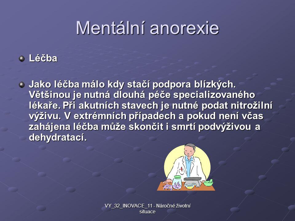 Mentální anorexie Léčba Jako léčba málo kdy stačí podpora blízkých. Většinou je nutná dlouhá péče specializovaného lékaře. Při akutních stavech je nut