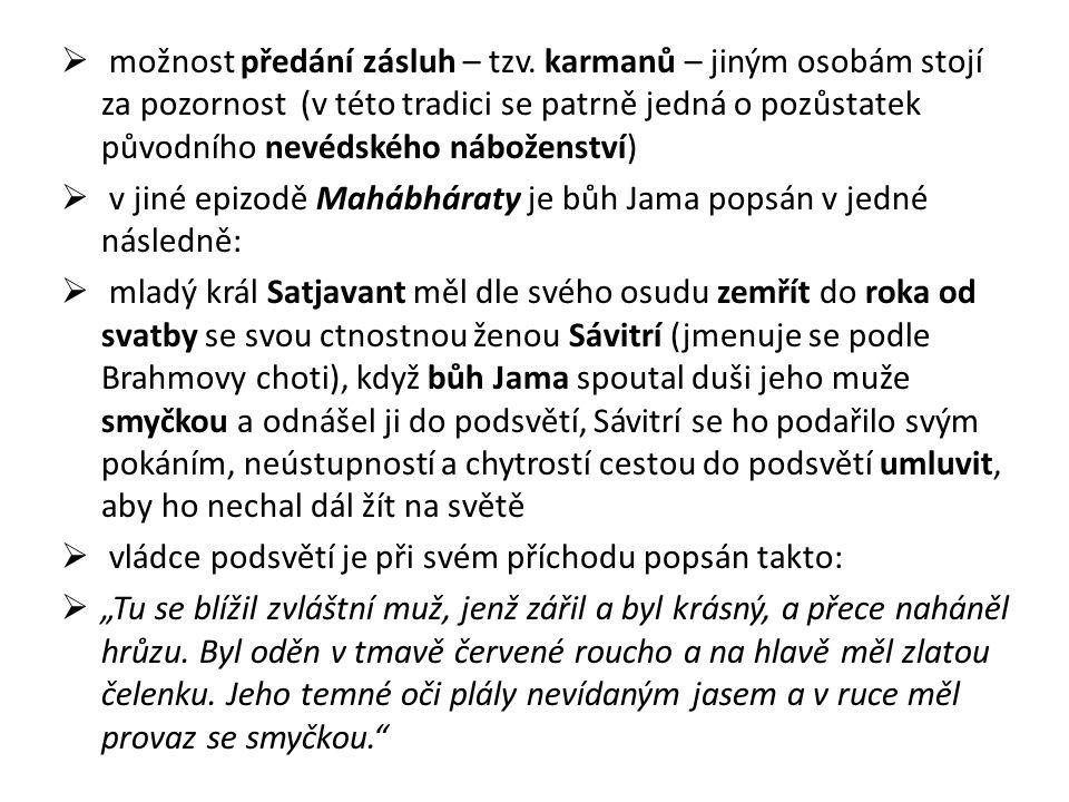  možnost předání zásluh – tzv. karmanů – jiným osobám stojí za pozornost (v této tradici se patrně jedná o pozůstatek původního nevédského náboženstv