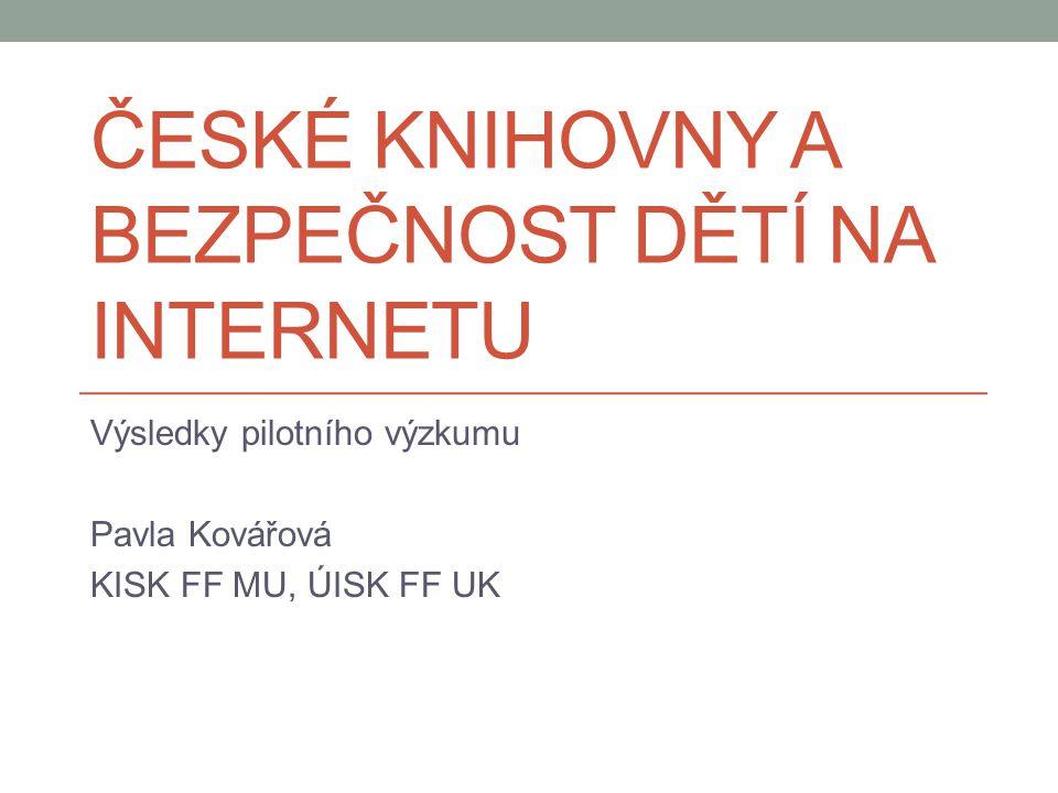 ČESKÉ KNIHOVNY A BEZPEČNOST DĚTÍ NA INTERNETU Výsledky pilotního výzkumu Pavla Kovářová KISK FF MU, ÚISK FF UK