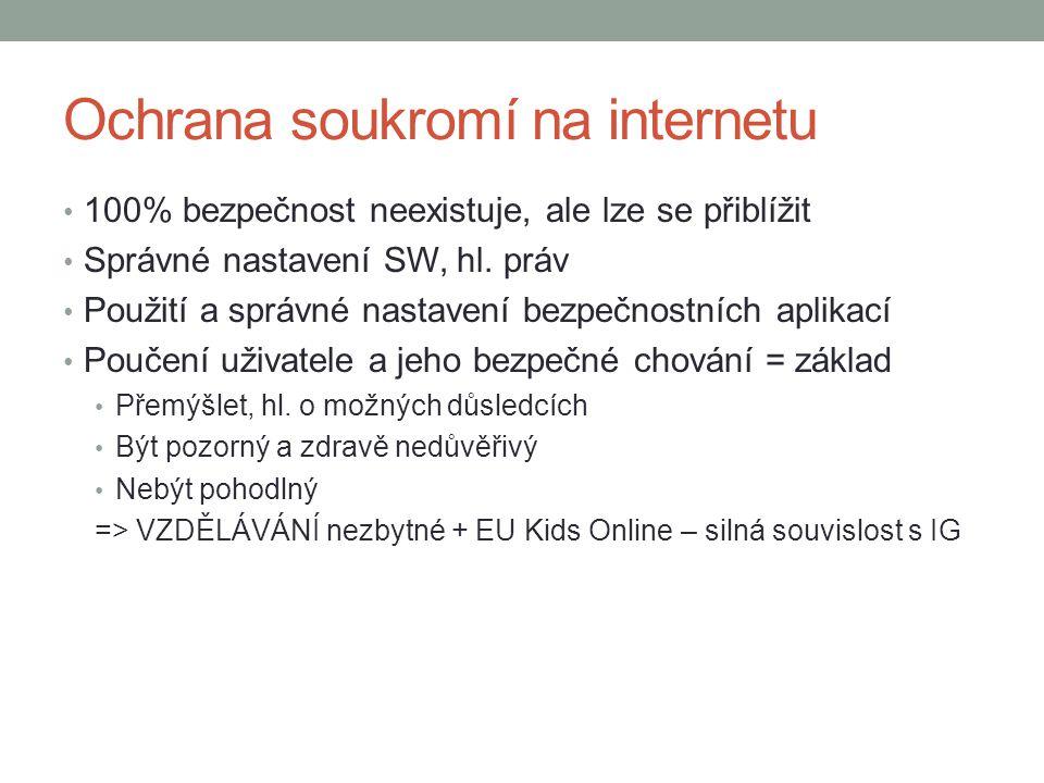 Ochrana soukromí na internetu 100% bezpečnost neexistuje, ale lze se přiblížit Správné nastavení SW, hl. práv Použití a správné nastavení bezpečnostní