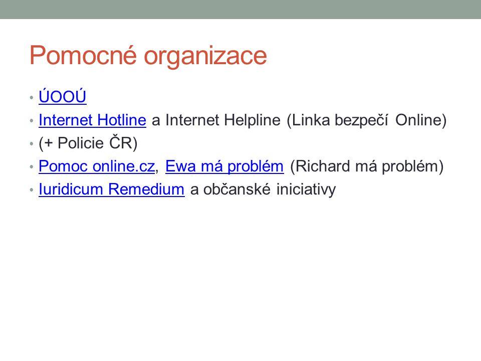 Pomocné organizace ÚOOÚ Internet Hotline a Internet Helpline (Linka bezpečí Online) Internet Hotline (+ Policie ČR) Pomoc online.cz, Ewa má problém (R