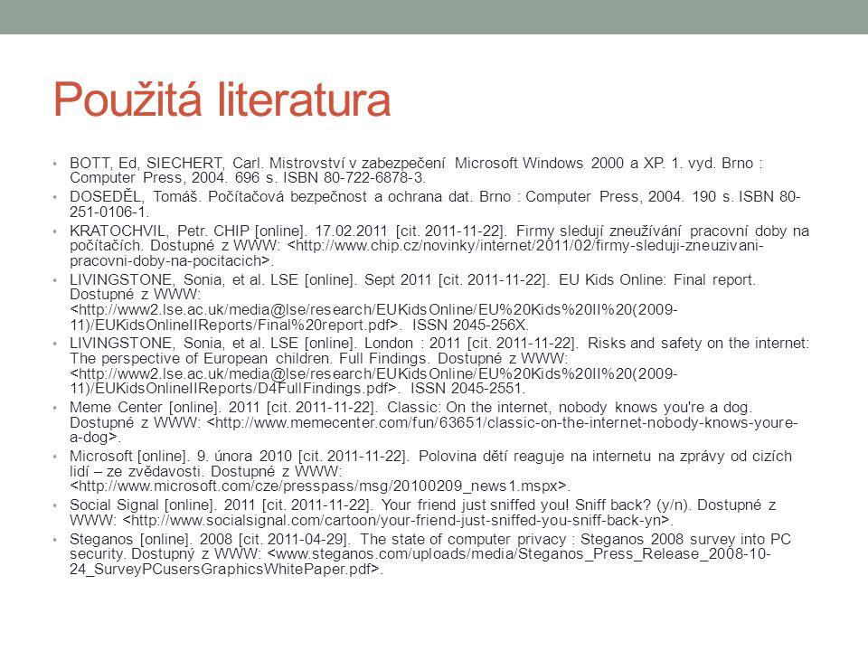 Použitá literatura BOTT, Ed, SIECHERT, Carl. Mistrovství v zabezpečení Microsoft Windows 2000 a XP. 1. vyd. Brno : Computer Press, 2004. 696 s. ISBN 8