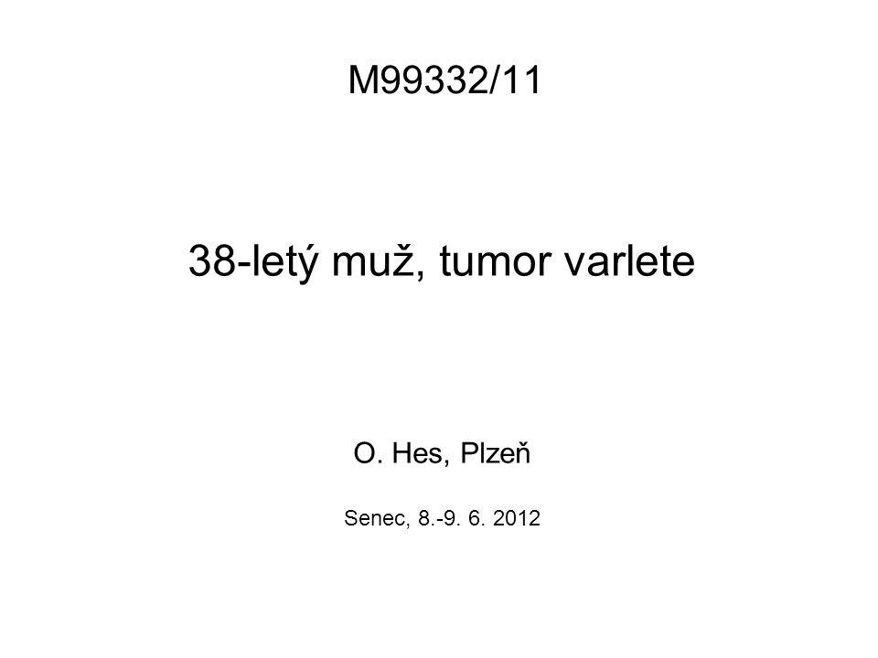 M99332/11 38-letý muž, tumor varlete O. Hes, Plzeň Senec, 8.-9. 6. 2012