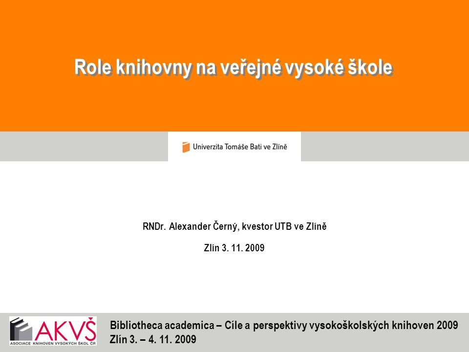 Role knihovny na veřejné vysoké škole RNDr.Alexander Černý, kvestor UTB ve Zlíně Zlín 3.
