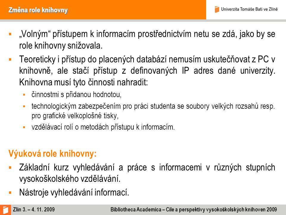 """Zlín 3. – 4. 11. 2009 Bibliotheca Academica – Cíle a perspektivy vysokoškolských knihoven 2009 Změna role knihovny  """"Volným"""" přístupem k informacím p"""