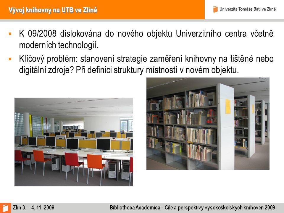 Zlín 3. – 4. 11. 2009 Bibliotheca Academica – Cíle a perspektivy vysokoškolských knihoven 2009 Vývoj knihovny na UTB ve Zlíně  K 09/2008 dislokována