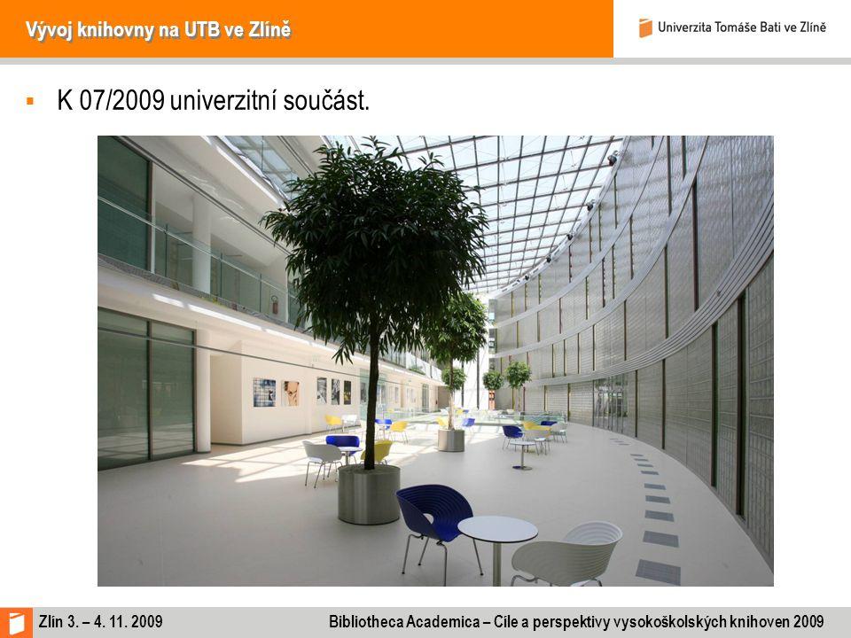 Zlín 3. – 4. 11. 2009 Bibliotheca Academica – Cíle a perspektivy vysokoškolských knihoven 2009 Vývoj knihovny na UTB ve Zlíně  K 07/2009 univerzitní