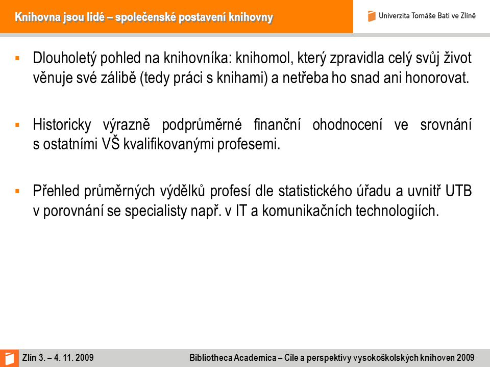 Zlín 3. – 4. 11. 2009 Bibliotheca Academica – Cíle a perspektivy vysokoškolských knihoven 2009 Knihovna jsou lidé – společenské postavení knihovny  D