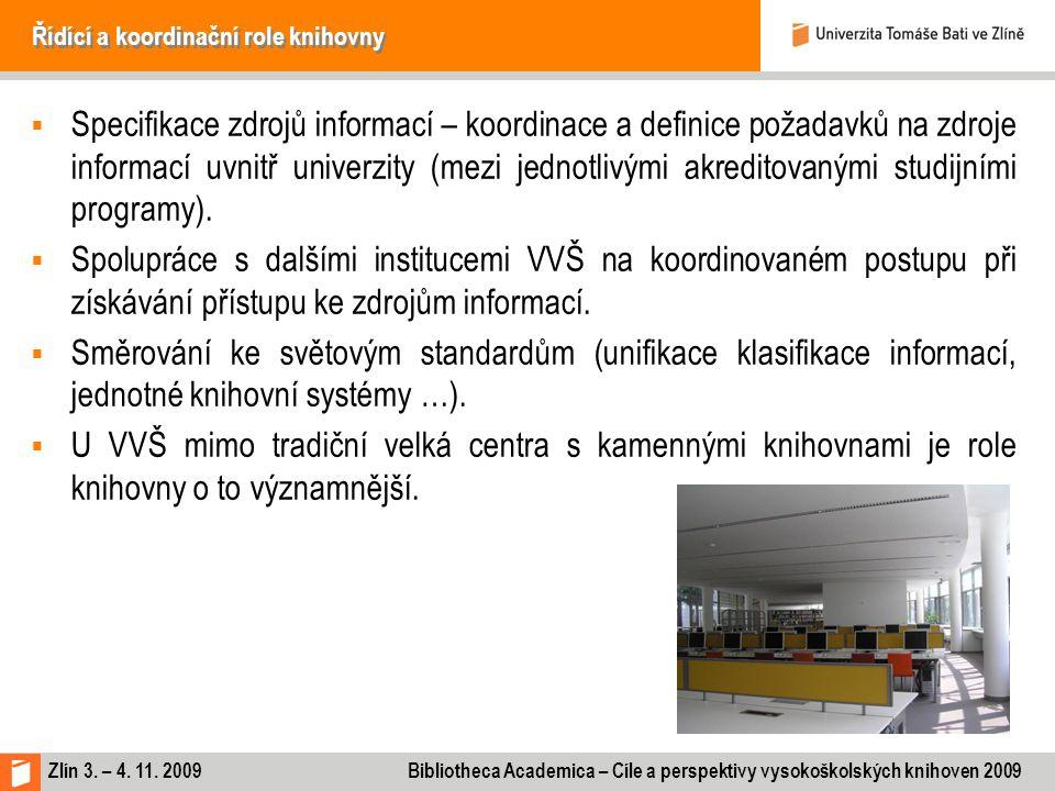 Zlín 3. – 4. 11. 2009 Bibliotheca Academica – Cíle a perspektivy vysokoškolských knihoven 2009 Řídící a koordinační role knihovny  Specifikace zdrojů