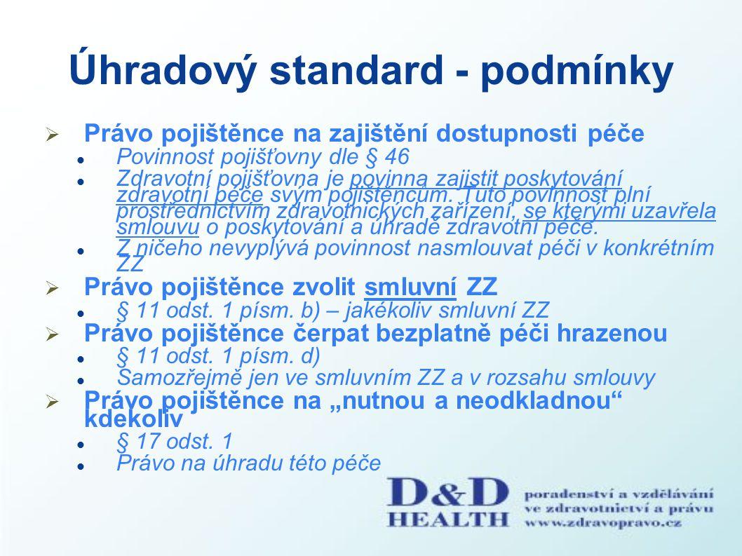 Úhradový standard - podmínky  Právo pojištěnce na zajištění dostupnosti péče Povinnost pojišťovny dle § 46 Zdravotní pojišťovna je povinna zajistit p