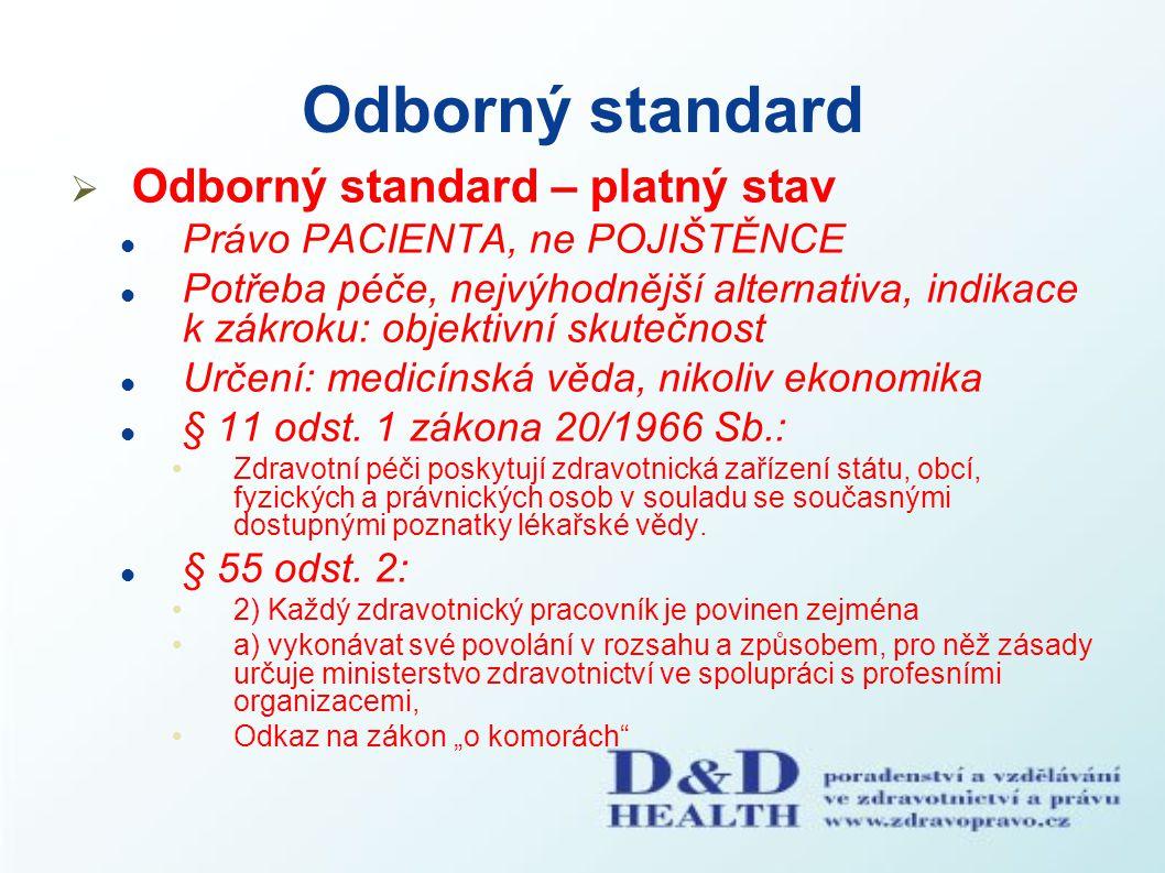 Odborný standard  Odborný standard – platný stav Právo PACIENTA, ne POJIŠTĚNCE Potřeba péče, nejvýhodnější alternativa, indikace k zákroku: objektivn