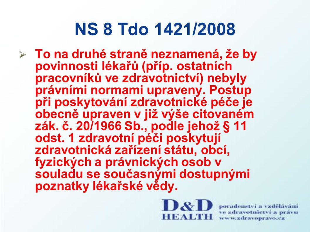 NS 8 Tdo 1421/2008  To na druhé straně neznamená, že by povinnosti lékařů (příp. ostatních pracovníků ve zdravotnictví) nebyly právními normami uprav