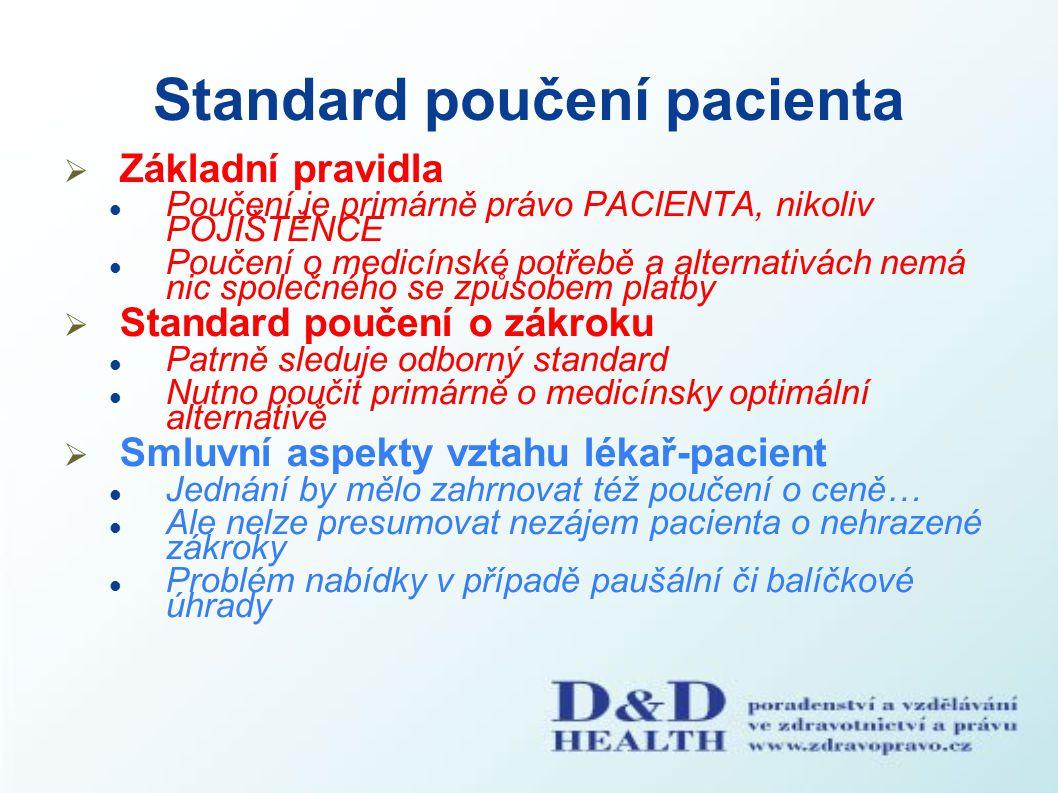 Standard poučení pacienta  Základní pravidla Poučení je primárně právo PACIENTA, nikoliv POJIŠTĚNCE Poučení o medicínské potřebě a alternativách nemá