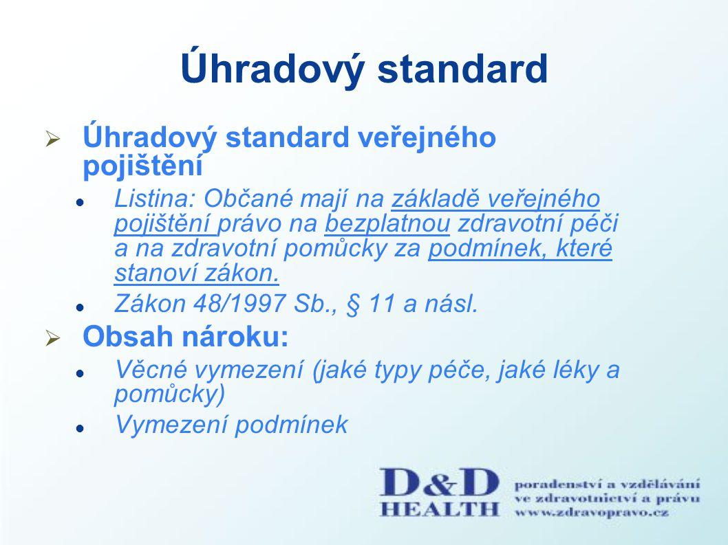Úhradový standard  Úhradový standard veřejného pojištění Listina: Občané mají na základě veřejného pojištění právo na bezplatnou zdravotní péči a na