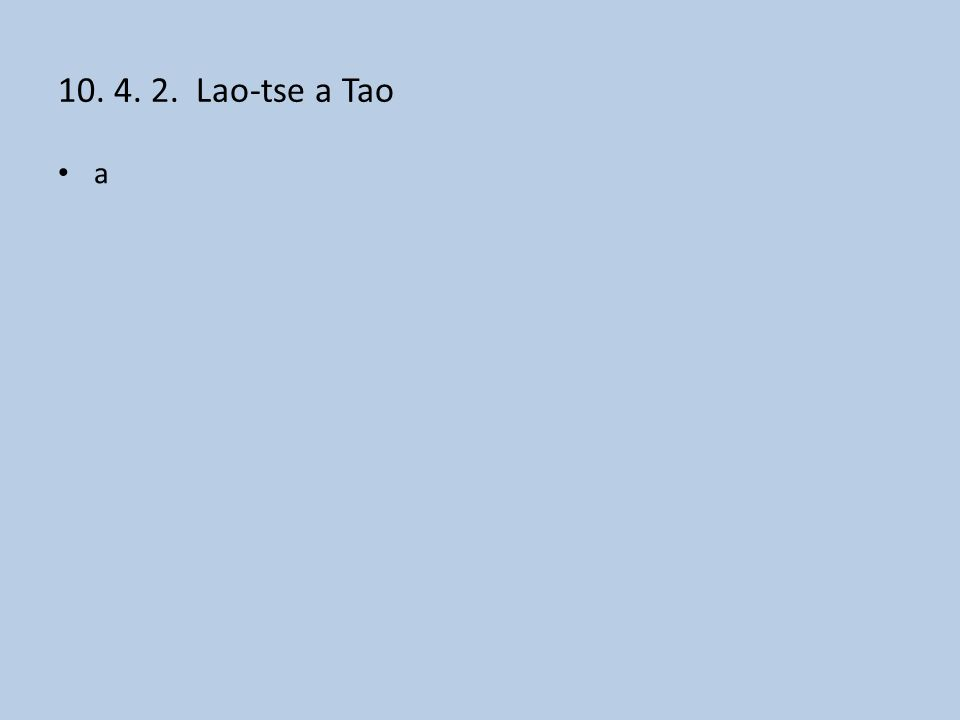 10. 4. 2. Lao-tse a Tao a